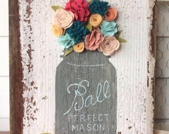 Mason Jar Floral Rustic Decor Wood Sign Reclaimed Wood Hand Painted Decor Felt Flowers
