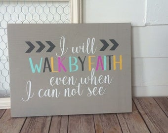 I Will Walk By Faith Even When I Cannot See Handpainted Wood Home Decor Sign