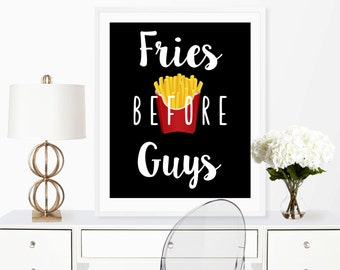 Fries Before Guys, Funny Quote Print, Digital Download, 8x10 Printable, Home Decor, funny typography, hipster art print, French Fry Print
