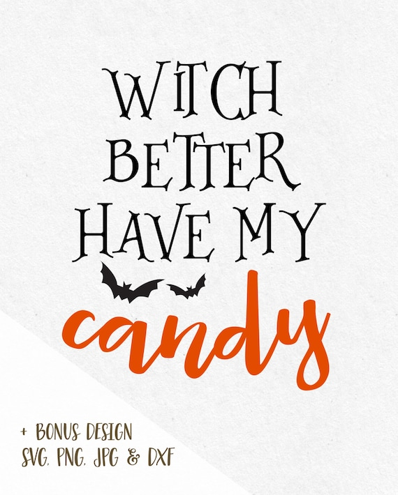 Svg Halloween Witch Better Have My Candy Svg Sayings Trick Or