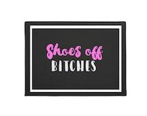 "Shoes off Bitches. Door / Welcome mat 18"" x 24"""