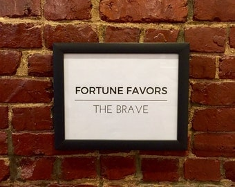 "Fortune Favors the Brave: 11' x 8.5"" Poster & Frame"