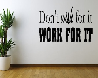 Don't Wish For It... Work For It Wall Decal
