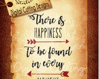 There Is Happiness To Be Found In Every Moment SVG  DXF PNG Instant Download Digital Vector Cut File Silhouette Cricut