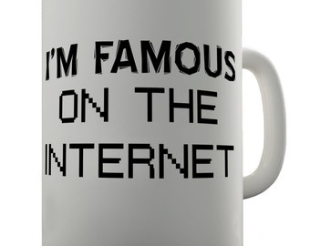 I'm Famous On The Internet Ceramic Novelty Mug