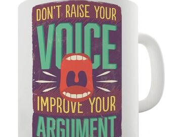 Don't Raise Your Voice Improve Your Argument Ceramic Tea Mug
