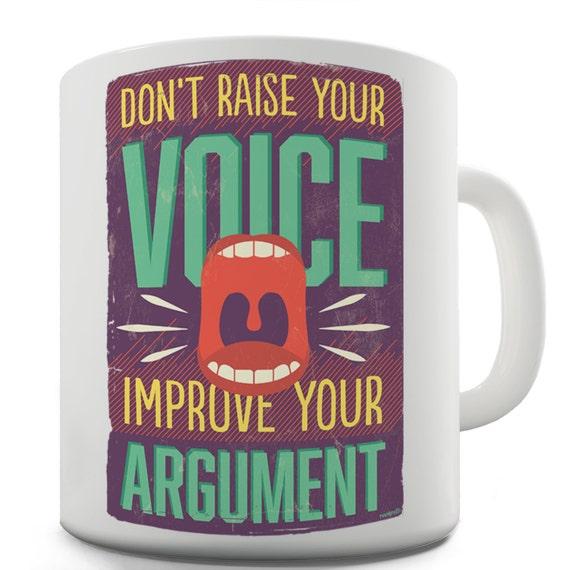 Don't Raise Your Voice Improve Your Argument Ceramic Tea