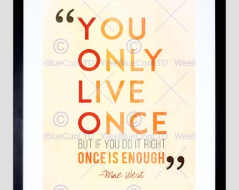 Quote Inspirational Print - You Only Live Once Mae West Art Poster FEHP009
