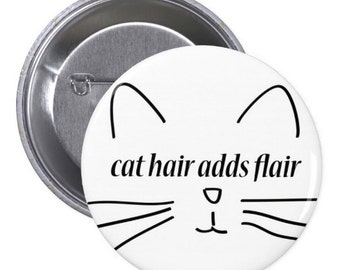 "Cat Hair Adds Flair 1"" Pinback Button"