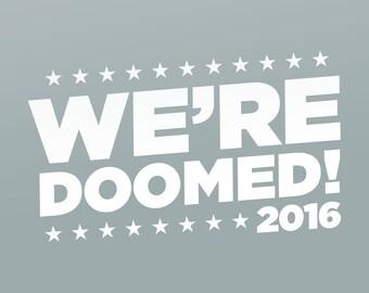We're Doomed Vinyl Stickers