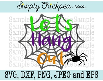 SVG, DXF, PNG, cutting file Jpeg and Eps - Let's Hang Out - Spider Web - Halloween - Silhouette Cameo - Cricut - Iron On
