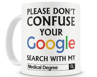 Doctor Gift Please Do Not Confuse Your Google Search With My Medical Degree Mug Medical Student Graduation Gift Dr Doctor Mug