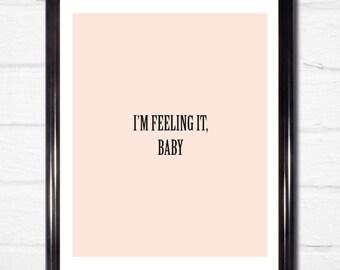 "Print-able ""I'm Feeling It, Baby"" Artwork - 90s & Good Vibe Prints"