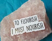 To flourish I must nourish vinyl sticker. Positive/motivational/recovery sticker