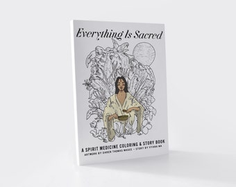 Everything Is Sacred: A Spirit Medicine Coloring + Story Cook