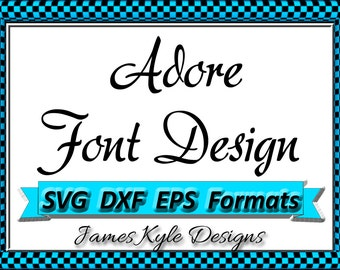 Adore Font Design Files For Use With Your Silhouette Studio Software, DXF Files, EPS Files, SVG Font, Font Cricut instant download