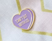 Can't Sit With Us Conversation Heart - Sugar Heart - Enamel Pin - Lapel Pin