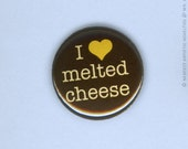 """I Love Melted Cheese 1"""" Pin-Back Button"""