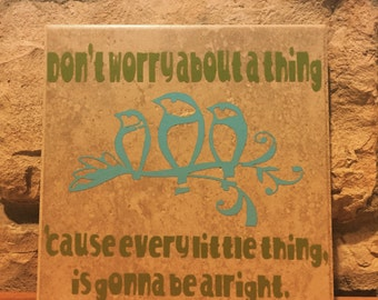 Don't Worry decorative ceramic tile (Bob Marley Three Little Birds) 6""