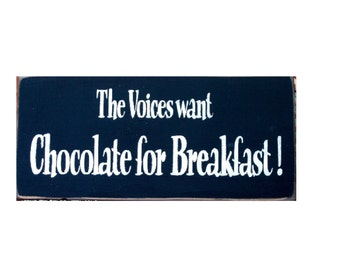 The Voices Want Chocolate For Breakfast primitive wood sign