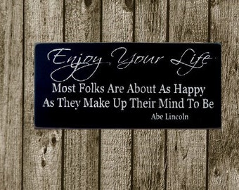 Enjoy your life... Abe Lincoln quote primitive wood sign