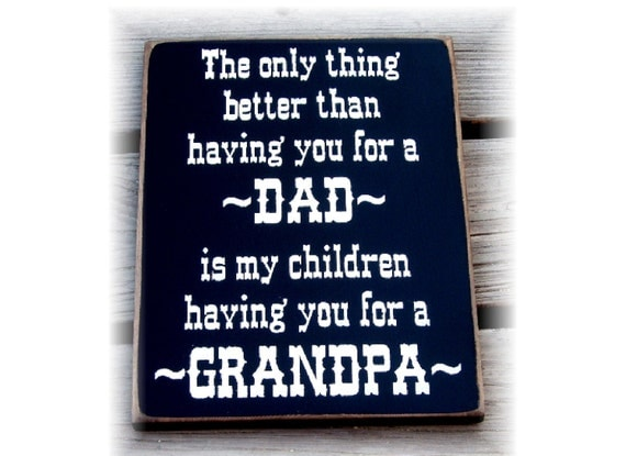 The only thing better than having you for a Dad is my children having you for a Grandpa wood sign