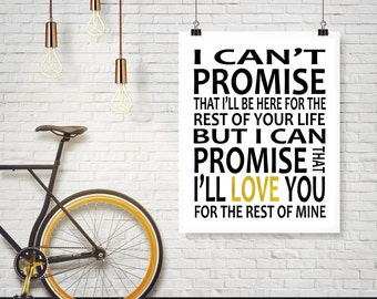 I can't promise I'll  be here for the rest of your life,INSTANT Download, Nursery Art Decor, Couples Art Decor, Anniversary Gift Ideas