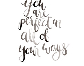 Hand lettered 8x10 watercolor print of You are perfect in all of your ways