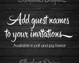 Add guest names to your invitation, invitees, invitee, pdf and jpgs, jpeg, DIY printable