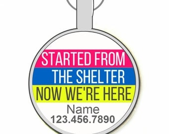 Started From The Shelter, Now We're Here Personalized Dog ID Pet Tag Custom Pet Tag You Choose Tag Size & Colors