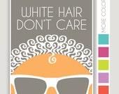 White Hair Don't Care, funny art print, beauty shop art, bright wall art, over the hill gift, gift for her, geriatric humor, grandma gift