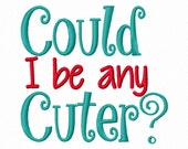 Could I be any Cuter 4x4 5x7 6x10 Machine Embroidery Design Instant Download shirt bib blanket baby shower gift boy girl cute adorable gift