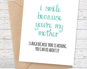 Funny Mother's Day Card - Mom Birthday Card - I smile because you're my mother, I laugh because there's nothing you can do about it