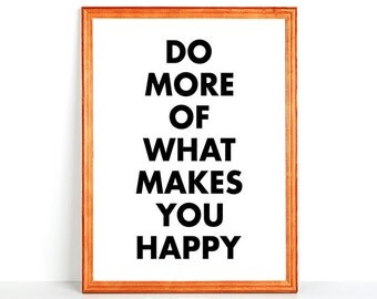Printable Typography Wall Art DO MORE of what makes you HAPPY Black White Minimalistic Modern Print Motivational Inspirational Quote Type