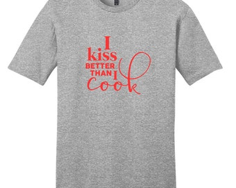 I Kiss Better Than I Cook - Funny T-Shirt