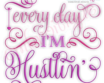Every Day I'm Hustlin' - Super Cute Digital Machine Embroidery Design -  Instant Download