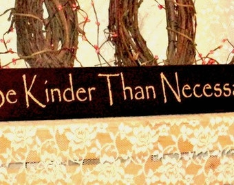 Be Kinder Than Necessary - Primitive, Country, Painted Wall Sign, Country decor, Wall Decor, Inspirational Sign, Kindness Sign, Wall decor
