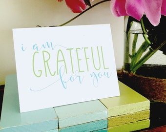 I Am Grateful For You Greeting Card/Thinking of You Card/Gratitude