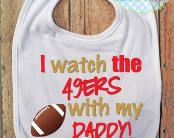 I Watch the 49ers with my Daddy Bib - San Franscisco 49ers Football - Baby Fan Gear