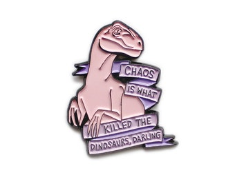 Chaos is what killed the dinosaurs darling // Heathers inspired enamel lapel pin
