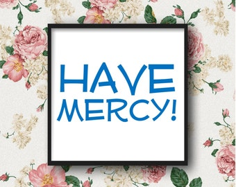 Have Mercy! - Full House, DIGITAL DOWNLOAD, Uncle Jesse, John Stamos, funny poster, tv quote, wall decor, tv sitcom, television show fan art