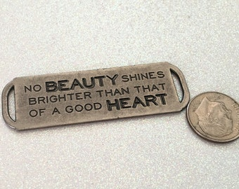 """1 -  """"No BEAUTY Shines Brighter Than That of a Good HEART Bracelet Blanks, Pendants, Inspiration, Words - Fast shipping"""