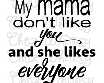 My Mama Don't Like You SVG, Cutting File, Clip Art, Mama Don't Like You Design