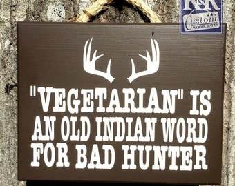Vegetarian ~ Bad Hunter funny Painted Sign