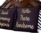 Valentines Gift for Him - Husband Gift - Decorative Pillow Covers - Good Morning Gorgeous -  Hello There Handsome - Honeymoon Gift