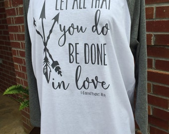 Let All That You Do Be Done In Love Raglan Sleeve Shirt