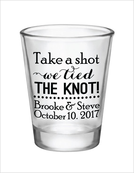 Product: 1.75 oz. Personalized Shot Glasses with a one color Take A Shot We Tied The Knot! design. Use for wedding favors — can be personalized with your names