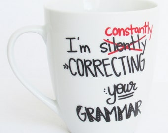 I'm Constantly Correcting Your Grammar  -  English Teacher inspired Coffee Mug