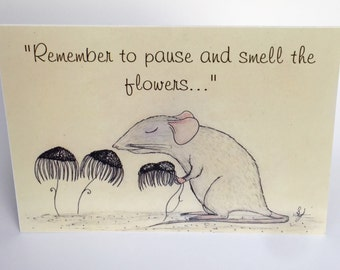 Remember To Pause And Smell The Flowers - Greeting Cards - Cute cards - Rats - Just Because - Relax - Get Well - Don't Worry