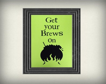 """Get your Brews on- Black and Neon Green Cut Out- Halloween Inspired -8x10""""  -Typography Art- Bubbling Cauldron"""
